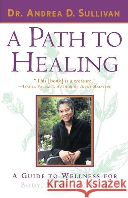 A Path to Healing: A Guide to Wellness for Body, Mind, and Soul Andrea D. Sullivan 9780385485777
