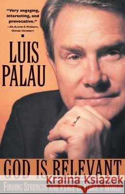 God Is Relevant: Finding Strength and Peace in Today's World Luis Palau 9780385486798