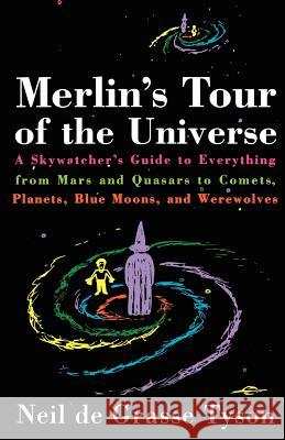 Merlin's Tour of the Universe: A Skywatcher's Guide to Everything from Mars and Quasars to Comets, Planets, Blue Moons, and Werewolves Neil DeGrasse Tyson 9780385488358