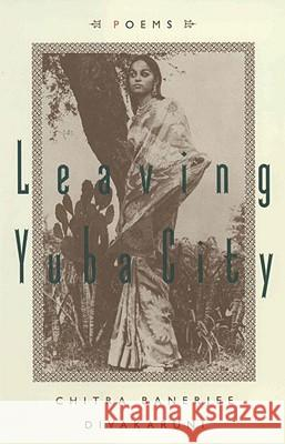 Leaving Yuba City: Poems Chitra Banerjee Divakaruni 9780385488549