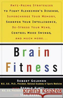 Brain Fitness: Anti-Aging to Fight Alzheimer's Disease, Supercharge Your Memory, Sharpen Your Intelligence, De-Stress Your Mind, Cont Robert Goldman Ronald Klatz Lisa Berger 9780385488693