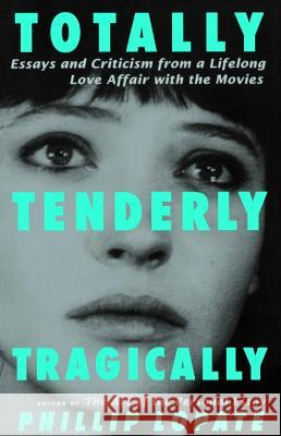 Totally, Tenderly, Tragically Phillip Lopate 9780385492508 Anchor Books