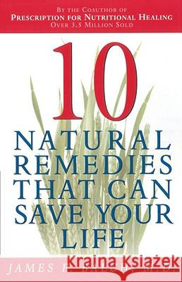 Ten Natural Remedies That Can Save Your Life James F. Balch 9780385493505