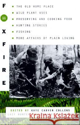 Foxfire 11: The Old Home Place, Wild Plant Uses, Preserving and Cooking Food, Hunting Stories, Fishing, More Affairs of Plain Livi Foxfire Fund Inc                         Kaye Carver Collins Lacy Hunter 9780385494618