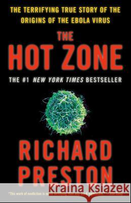 The Hot Zone: The Terrifying True Story of the Origins of the Ebola Virus Richard Preston 9780385495226
