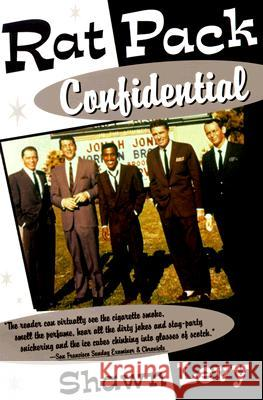 Rat Pack Confidential: Frank, Dean, Sammy, Peter, Joey and the Last Great Show Biz Party Shawn Martin Levy 9780385495769