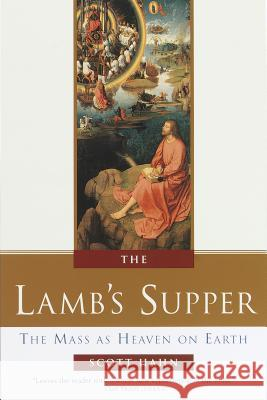 The Lamb's Supper: Experiencing the Mass Scott Hahn Benedict J. Groeschel 9780385496599 Doubleday Books
