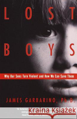 Lost Boys: Why Our Sons Turn Violent and How We Can Save Them James Garbarino 9780385499323