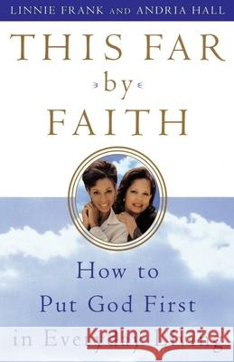 This Far by Faith: How to Put God First in Everyday Life Linnie Frank Andria Hall Andria Hall 9780385499774
