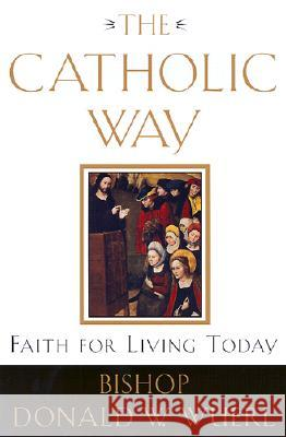 The Catholic Way: Faith for Living Today Donald W. Wuerl 9780385501828