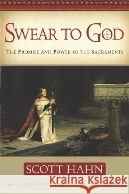 Swear to God: The Promise and Power of the Sacraments Scott Hahn 9780385509312 Doubleday Books