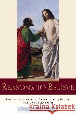 Reasons to Believe: How to Understand, Explain, and Defend the Catholic Faith Scott Hahn 9780385509350 Doubleday Books