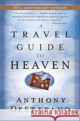 A Travel Guide to Heaven: 10th Anniversary Edition Anthony DeStefano 9780385509893