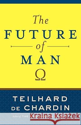 The Future of Man Teilhard D Pierre Teilhar 9780385510721