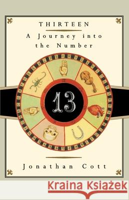 Thirteen: A Journey Into the Number Jonathan Cott 9780385512800
