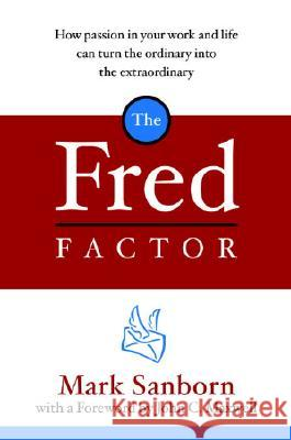 The Fred Factor: How Passion in Your Work and Life Can Turn the Ordinary Into the Extraordinary Mark Sanborn 9780385513517