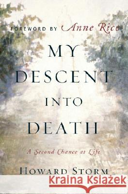My Descent Into Death: A Second Chance at Life Howard Storm 9780385513760