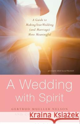 A Wedding with Spirit: A Guide to Making Your Wedding (and Marriage) More Meaningful Gertrud Mueller Nelson Christopher Witt 9780385517898