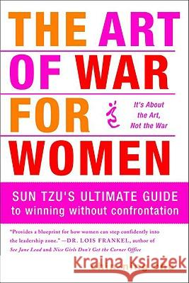 The Art of War for Women: Sun Tzu's Ultimate Guide to Winning Without Confrontation Chin-Ning Chu 9780385518437 Doubleday Business