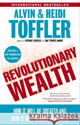 Revolutionary Wealth: How It Will Be Created and How It Will Change Our Lives Alvin Toffler Heidi Toffler 9780385522076