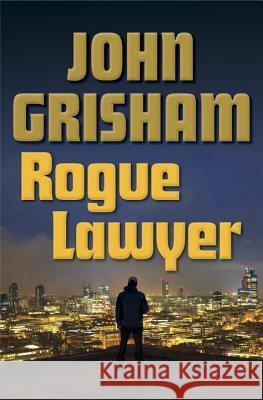 Rogue Lawyer : A Novel John Grisham 9780385539432