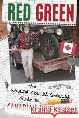 The Woulda Coulda Shoulda Guide to Canadian Inventions Steve Smith 9780385687393
