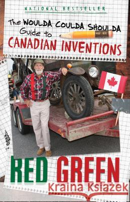 The Woulda Coulda Shoulda Guide to Canadian Inventions Red Green 9780385687416