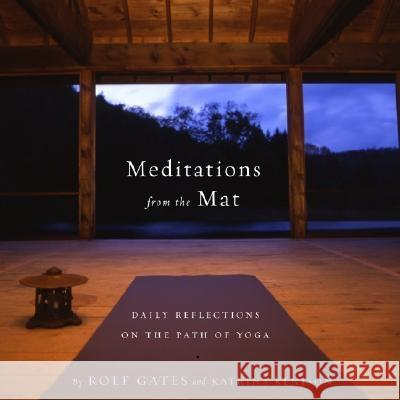 Meditations from the Mat: Daily Reflections on the Path of Yoga Rolf Gates Katrina Kenison Katrina Kenison 9780385721547