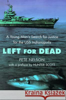 Left for Dead: A Young Man's Search for Justice for the USS Indianapolis Pete Nelson Hunter Scott 9780385730914
