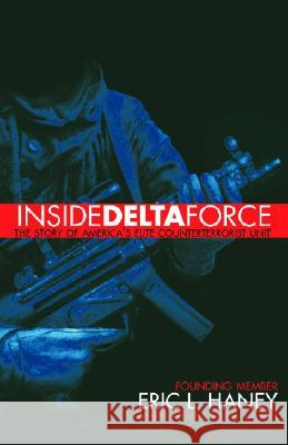 Inside Delta Force: The Story of America's Elite Counterterrorist Unit Eric L. Haney 9780385732529