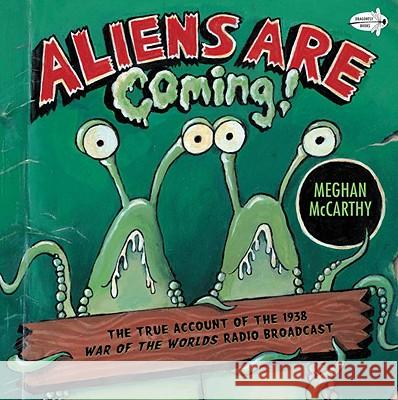 Aliens Are Coming!: The True Account of the 1938 War of the Worlds Radio Broadcast Meghan McCarthy 9780385736787