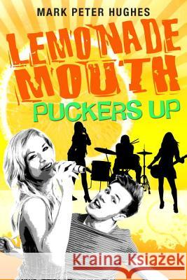 Lemonade Mouth Puckers Up Mark Peter Hughes 9780385737135