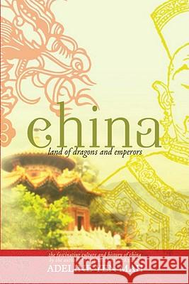 China: Land of Dragons and Emperors: The Fascinating Culture and History of China Adeline Yen Mah 9780385737494