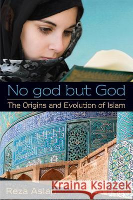 No god but God: The Origins and Evolution of Islam Reza Aslan 9780385739764