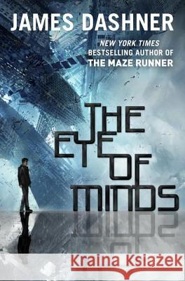 The Eye of Minds (the Mortality Doctrine, Book One) James Dashner 9780385741392