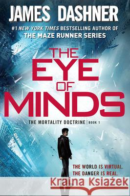 The Eye of Minds (the Mortality Doctrine, Book One) James Dashner 9780385741408