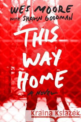 This Way Home Wes Moore Shawn Goodman 9780385741705 Ember