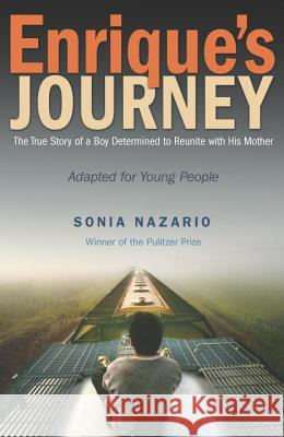Enrique's Journey (the Young Adult Adaptation): The True Story of a Boy Determined to Reunite with His Mother Sonia Nazario 9780385743273