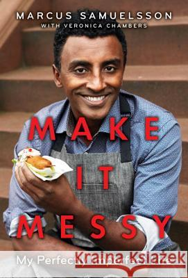 Make It Messy: My Perfectly Imperfect Life Marcus Samuelsson Veronica Chambers 9780385744003