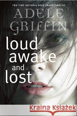 Loud Awake and Lost Adele Griffin 9780385752725