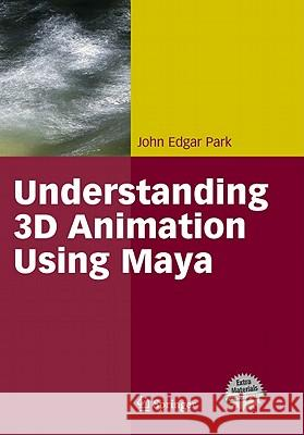 Understanding 3D Animation Using Maya John Park John E. Park 9780387001760