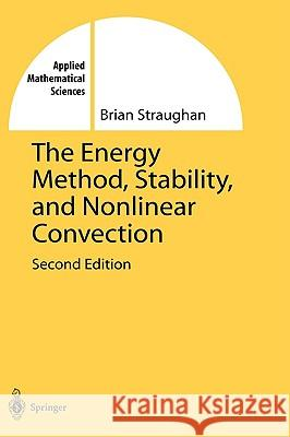 The Energy Method, Stability, and Nonlinear Convection Brian Straughan B. Straughan 9780387004532
