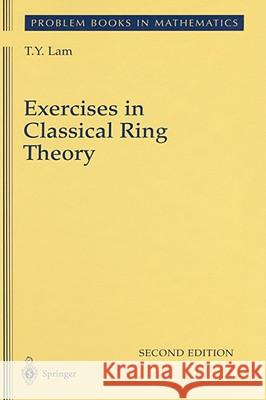 Exercises in Classical Ring Theory T. Y. Lam Tsit-Yuen Lam 9780387005003