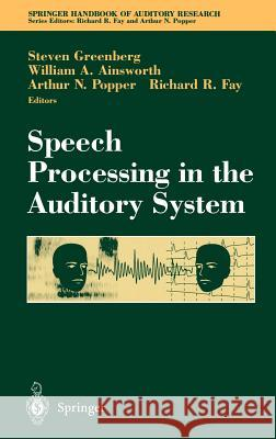 Speech Processing in the Auditory System S. Greenberg W. Ainsworth A. N. Popper 9780387005904