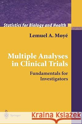 Multiple Analyses in Clinical Trials: Fundamentals for Investigators Lemuel A. Moye Lemuel A. Moyi Lemuel A. Moy 9780387007274