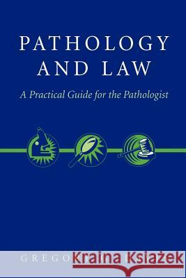Pathology and Law: A Practical Guide for the Pathologist Gregory G. Davis G. Davis 9780387200354