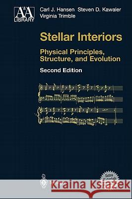Stellar Interiors : Physical Principles, Structure, and Evolution Carl J. Hansen Steven Kawaler Virginia Trimble 9780387200897
