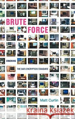 Brute Force: Cracking the Data Encryption Standard Matt Curtin M. Curtin 9780387201092