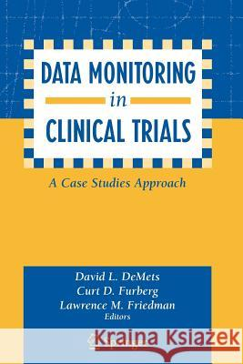 Data Monitoring in Clinical Trials: A Case Studies Approach David L. Demets Curt D. Furberg Lawrence Friedman 9780387203300
