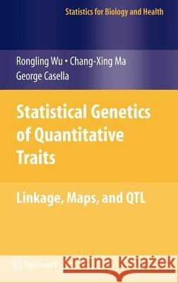 Statistical Genetics of Quantitative Traits: Linkage, Maps and QTL Rongling Wu George Casella Chang-Xing Ma 9780387203348 Springer